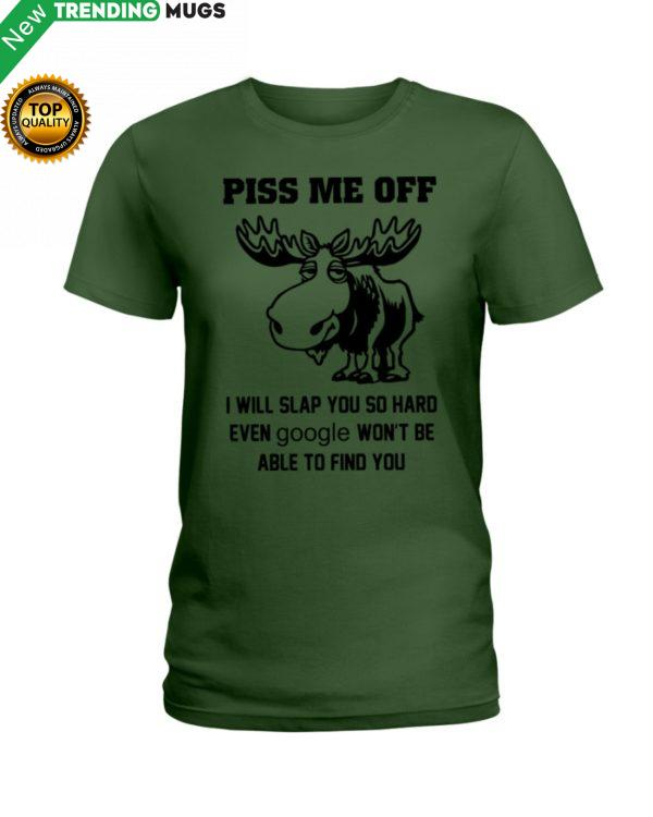 Moose Piss Me Off I Will Slap You So Hard Funny Shirt, Hoodie Apparel