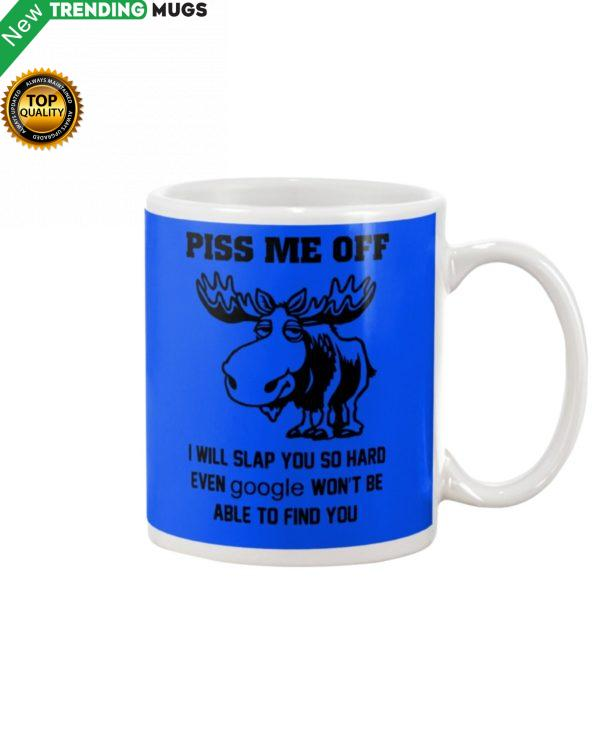 Moose Piss Me Off I Will Slap You So Hard Funny Mug Apparel