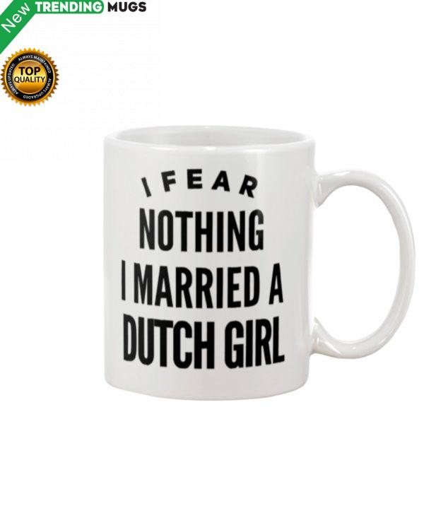 I FEAR NOTHING I MARRIED A DUTCH GIRL Mug Apparel