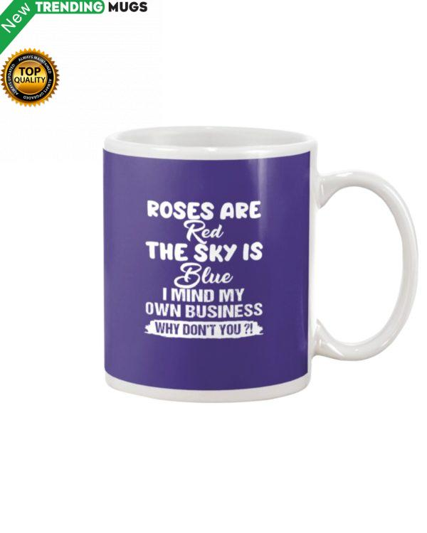 Roses Are Red The Sky Is Blue I Mind My Own Mug Apparel