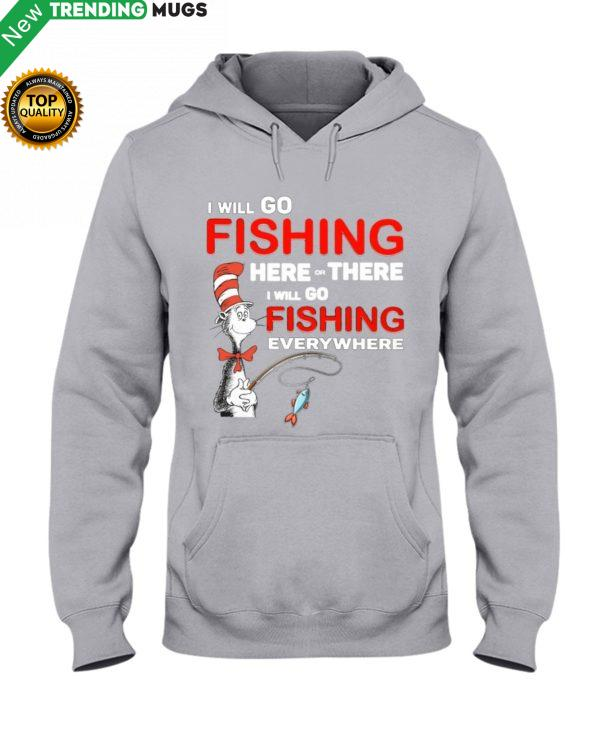 I Will Go Fishing Here Or There Hooded Sweatshirt Apparel