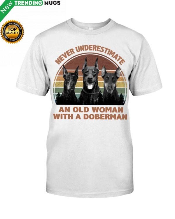 Never Underestimate An Old Woman With A Doberman Shirt, Hoodie Apparel
