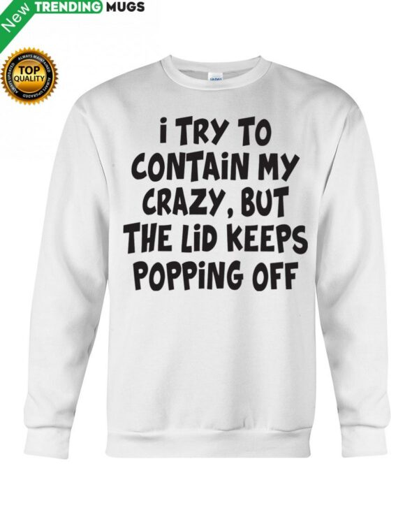 I Try To Contain My Crazy But The Lid Keeps Hooded Sweatshirt Apparel