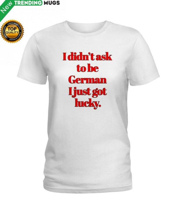 I DIDN'T ASK TO BE GERMAN Classic T Shirt Apparel